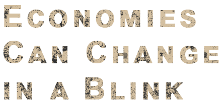 Economies can change in a blink.