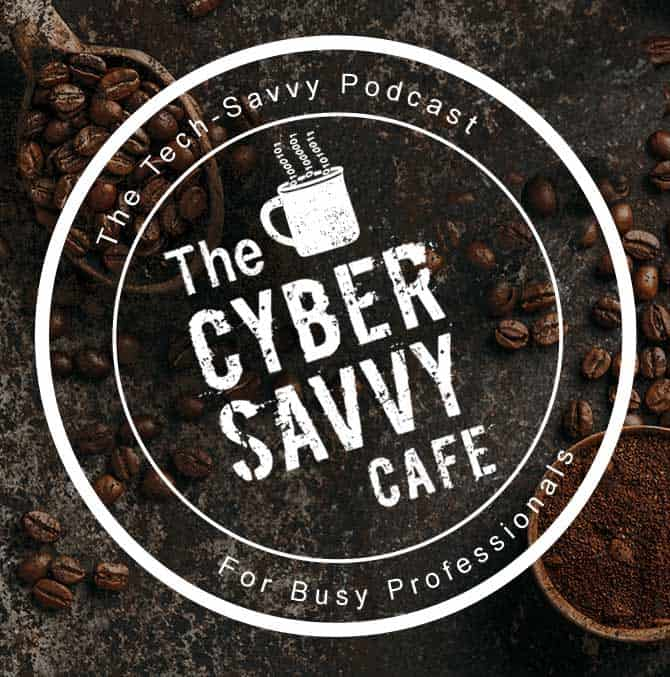 The Cyber Savvy Cafe, the tech-savvy podcast for busy professionals.